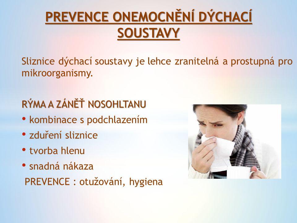 PREVENCE ONEMOCNĚNÍ DÝCHACÍ SOUSTAVY Sliznice dýchací soustavy je lehce zranitelná a prostupná pro mikroorganismy. RÝMA A ZÁNĚŤ NOSOHLTANU kombinace s