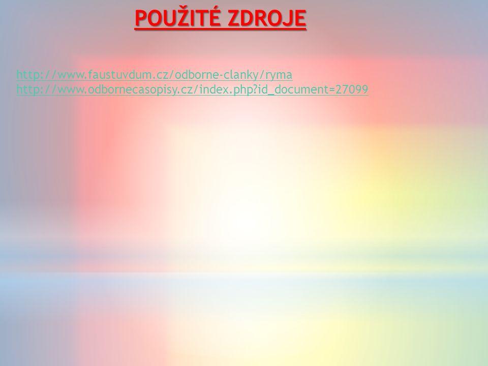 POUŽITÉ ZDROJE http://www.faustuvdum.cz/odborne-clanky/ryma http://www.odbornecasopisy.cz/index.php id_document=27099