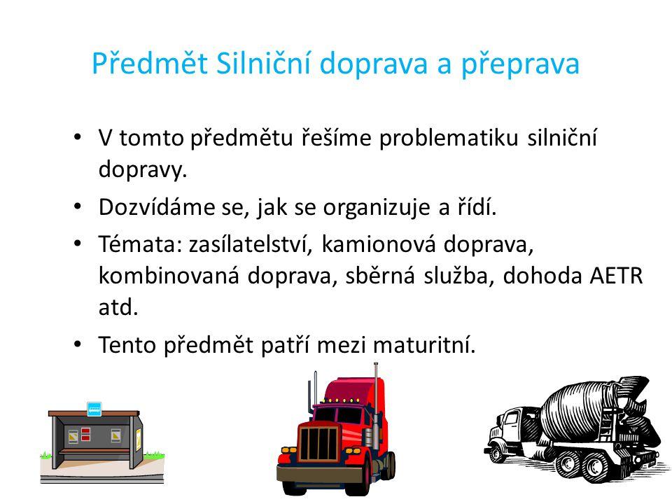 Předmět Silniční doprava a přeprava V tomto předmětu řešíme problematiku silniční dopravy.