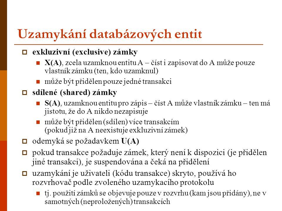 Uzamykání databázových entit  exkluzivní (exclusive) zámky X(A), zcela uzamknou entitu A – číst i zapisovat do A může pouze vlastník zámku (ten, kdo