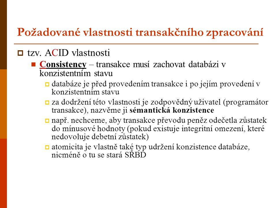 """Požadované vlastnosti transakčního zpracování  další ACID vlastnosti Isolation – více (souběžně běžících) transakcí o sobě """"neví , tj."""