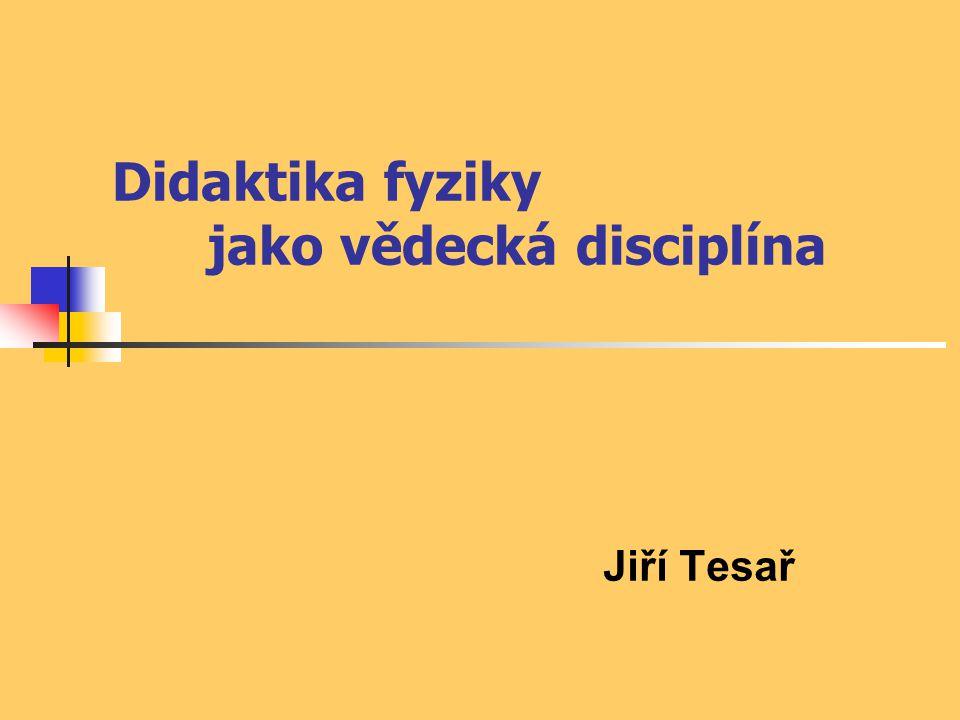 Didaktika fyziky jako vědecká disciplína Jiří Tesař
