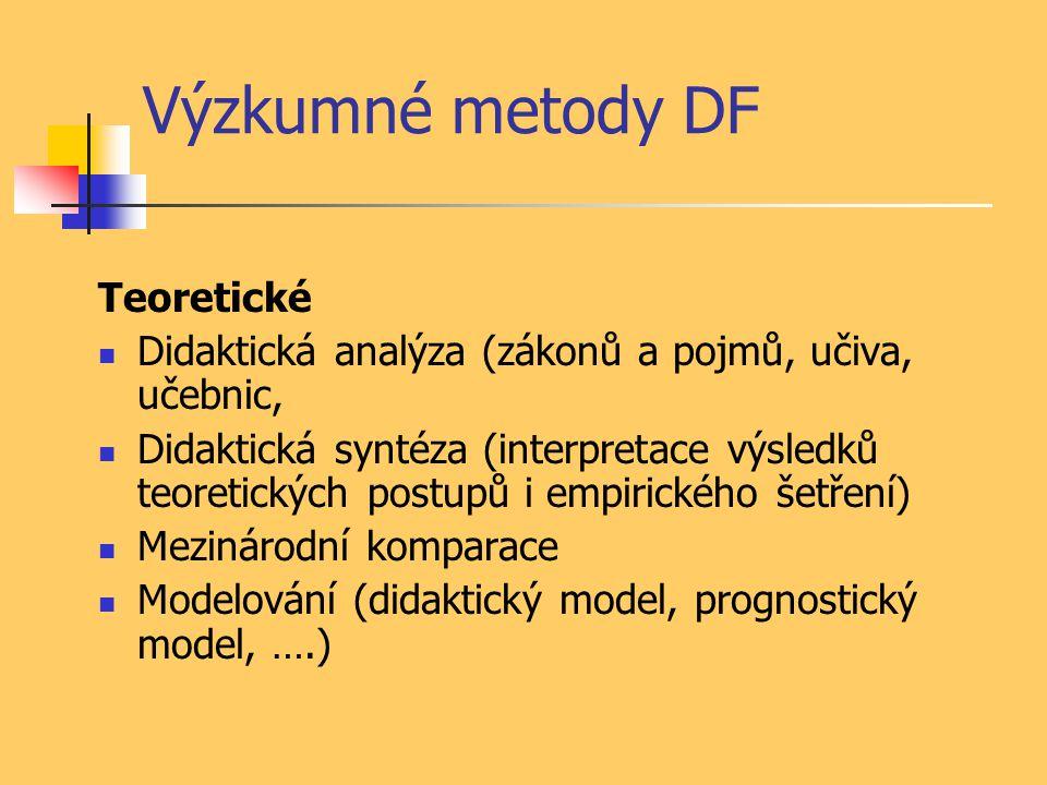 Výzkumné metody DF Teoretické Didaktická analýza (zákonů a pojmů, učiva, učebnic, Didaktická syntéza (interpretace výsledků teoretických postupů i emp