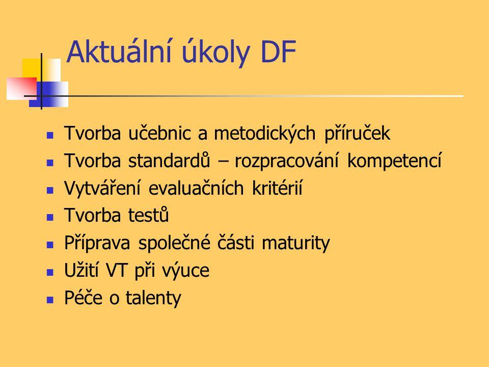 Aktuální úkoly DF Tvorba učebnic a metodických příruček Tvorba standardů – rozpracování kompetencí Vytváření evaluačních kritérií Tvorba testů Příprav