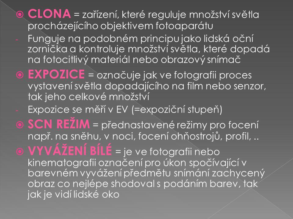  CLONA = zařízení, které reguluje množství světla procházejícího objektivem fotoaparátu - Funguje na podobném principu jako lidská oční zornička a ko