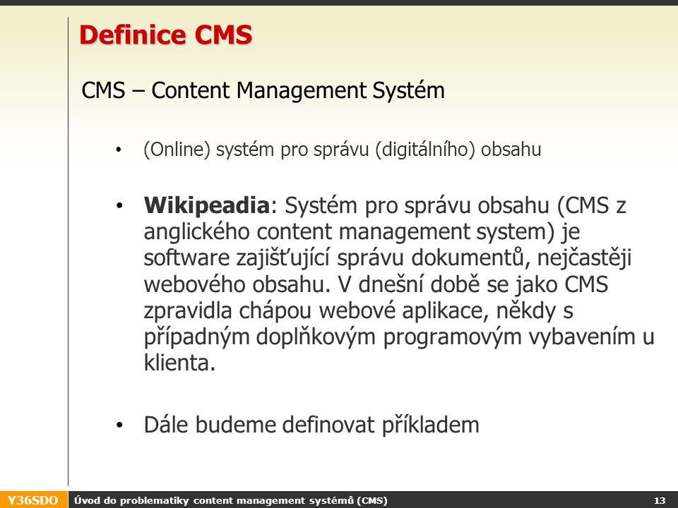 """Y36SDO Úvod do problematiky content management systémů (CMS) 12 Motivace pro Content management 1.Internetový obsah se stane klíčovou platformou pro personalizaci, e-commerce, použití více klientských zařízení (mobilní technologie…) 1.Zvyšující se počet organizací se může potýkat s """"krizí zpracování digitálního obsahu 1.Organizace zjistí, že efektivní zpracování obsahu může být kritickým faktorem k zachování produktivity."""