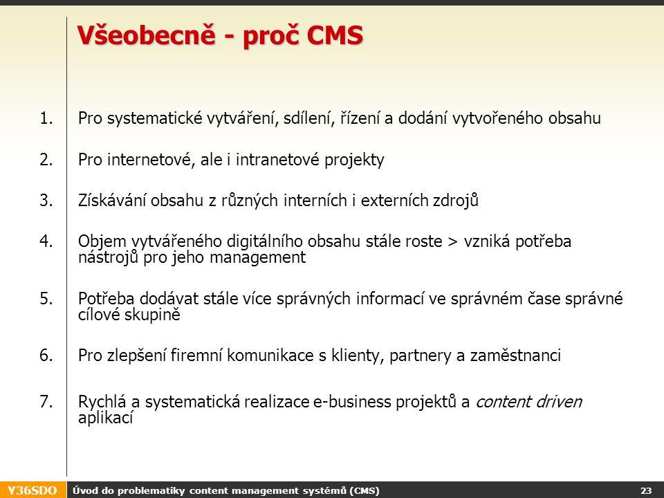 Y36SDO Úvod do problematiky content management systémů (CMS) 22 Řešení - CMS BACK OFFICE Web sitesOnline apps. FRONT OFFICE PortalsMobile sites Conten