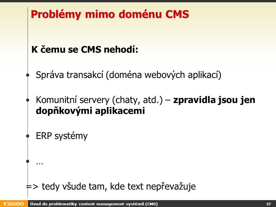 Y36SDO Úvod do problematiky content management systémů (CMS) 26 Cíle, jejichž dosažení CMS usnadní Uřídit dramatický nárůst obsahu na webu a intranetu