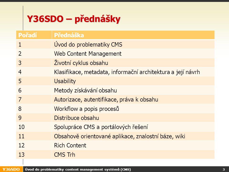 Y36SDO Úvod do problematiky content management systémů (CMS) 2 Y36SDO – základní informace http://cvutui.etn.cz/ - web předmětuhttp://cvutui.etn.cz/ Přínos pro vás: –seznámení se systémy, které stojí v pozadí většiny webů intranetů apod.