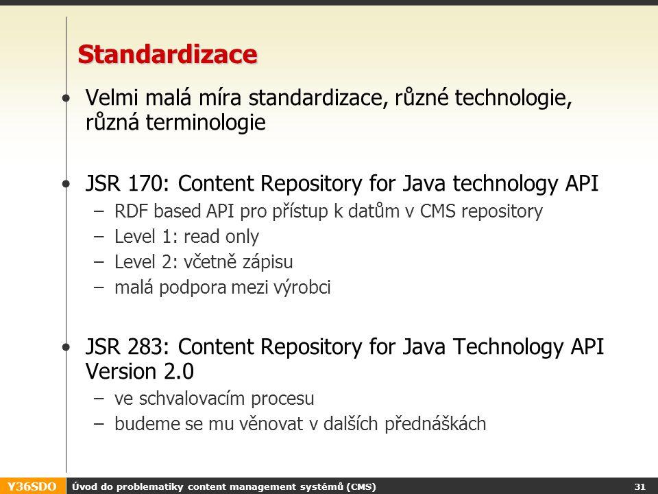 Y36SDO Úvod do problematiky content management systémů (CMS) 30 Typické znaky CMS systémů Webový administrační interface Rozdělení dat na metadata a s
