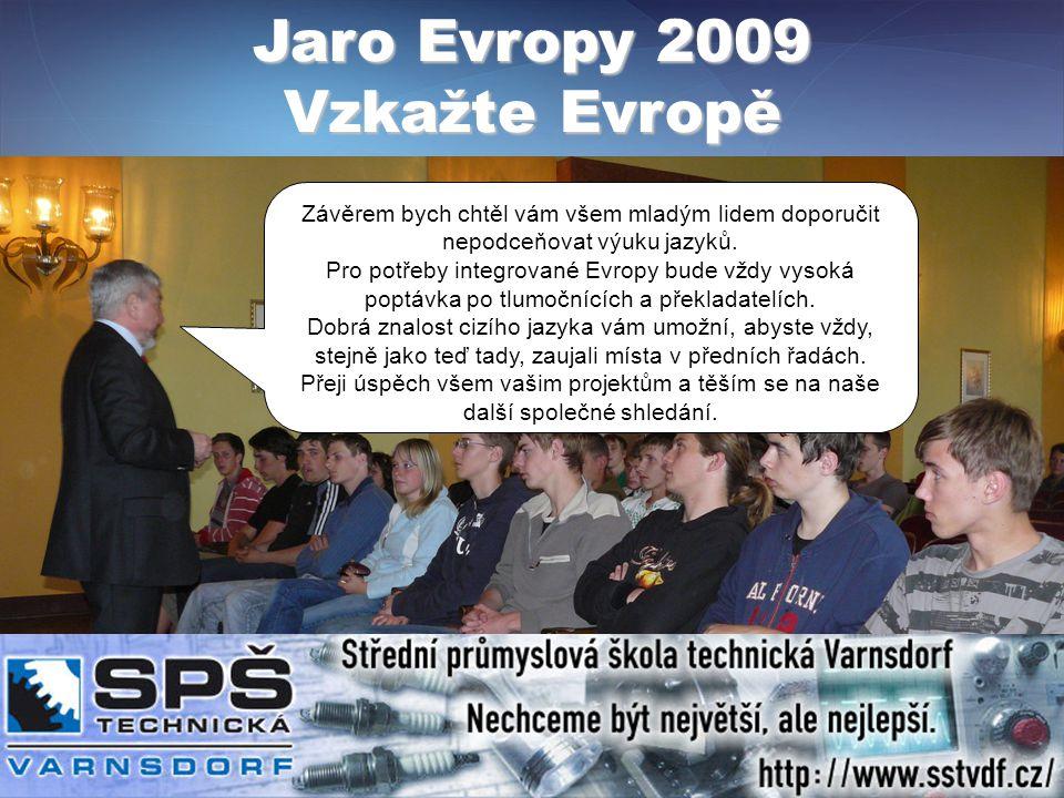 Jaro Evropy 2009 Vzkažte Evropě Závěrem bych chtěl vám všem mladým lidem doporučit nepodceňovat výuku jazyků.