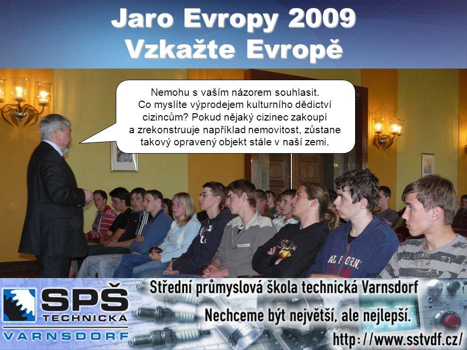 Jaro Evropy 2009 Vzkažte Evropě Nemohu s vaším názorem souhlasit.