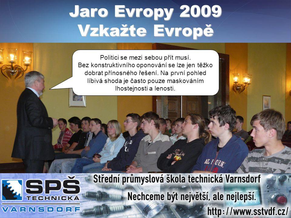 Jaro Evropy 2009 Vzkažte Evropě Politici se mezi sebou přít musí.