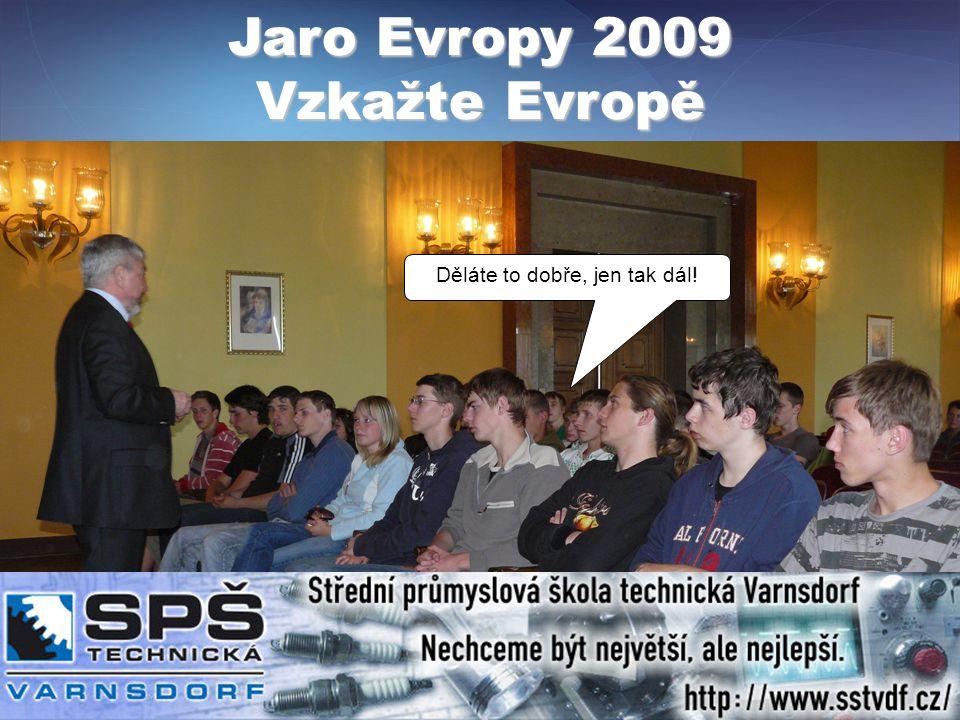 Jaro Evropy 2009 Vzkažte Evropě Děláte to dobře, jen tak dál!