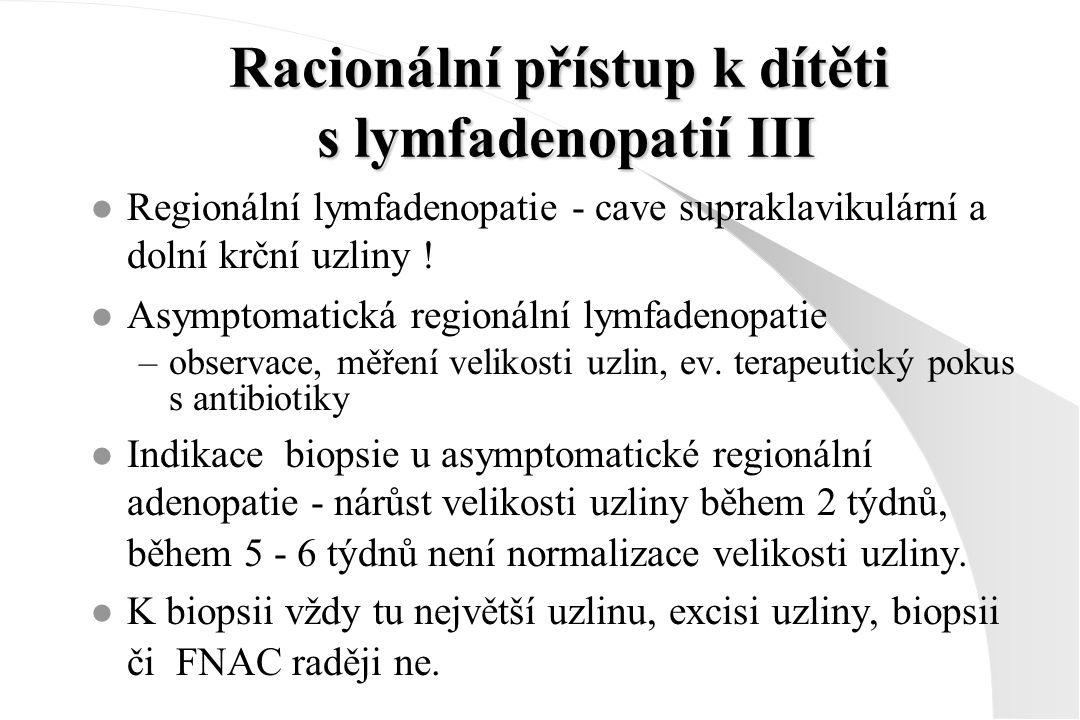 Racionální přístup k dítěti s lymfadenopatií III l Regionální lymfadenopatie - cave supraklavikulární a dolní krční uzliny ! l Asymptomatická regionál