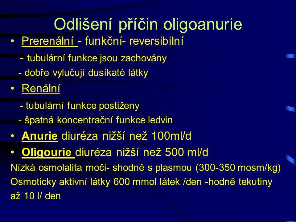 Odlišení příčin oligoanurie Prerenální - funkční- reversibilní - tubulární funkce jsou zachovány - dobře vylučují dusíkaté látky Renální - tubulární f