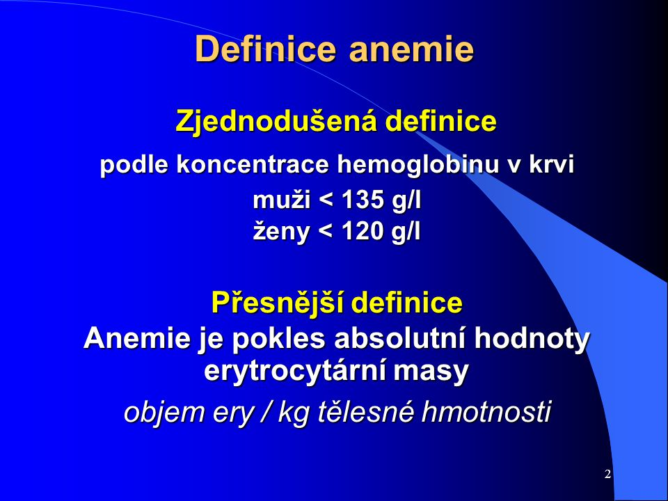 2 Definice anemie Zjednodušená definice podle koncentrace hemoglobinu v krvi muži < 135 g/l ženy < 120 g/l Přesnější definice Anemie je pokles absolut