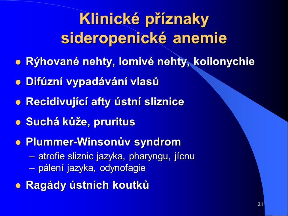 21 Klinické příznaky sideropenické anemie l Rýhované nehty, lomivé nehty, koilonychie l Difúzní vypadávání vlasů l Recidivující afty ústní sliznice l