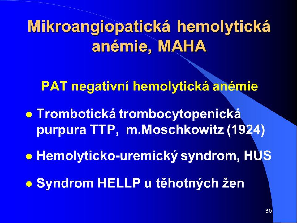 50 Mikroangiopatická hemolytická anémie, MAHA PAT negativní hemolytická anémie l Trombotická trombocytopenická purpura TTP, m.Moschkowitz (1924) l Hemolyticko-uremický syndrom, HUS l Syndrom HELLP u těhotných žen