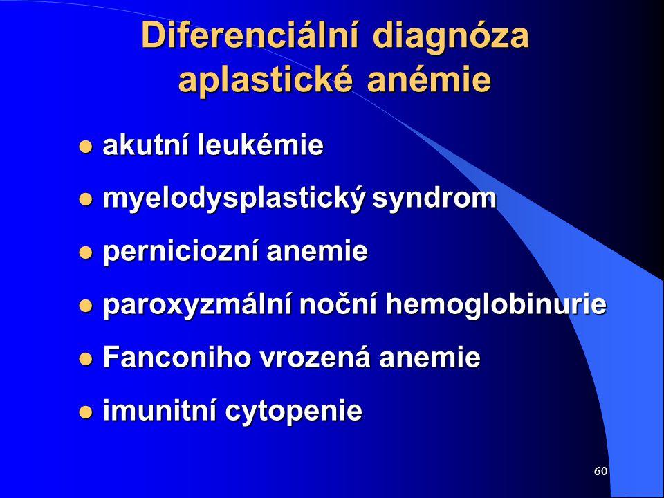 60 Diferenciální diagnóza aplastické anémie l akutní leukémie l myelodysplastický syndrom l perniciozní anemie l paroxyzmální noční hemoglobinurie l Fanconiho vrozená anemie l imunitní cytopenie