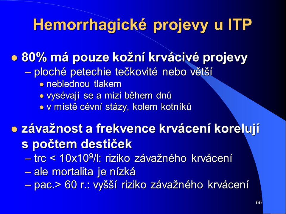 66 Hemorrhagické projevy u ITP l 80% má pouze kožní krvácivé projevy –ploché petechie tečkovité nebo větší l neblednou tlakem l vysévají se a mizí běh