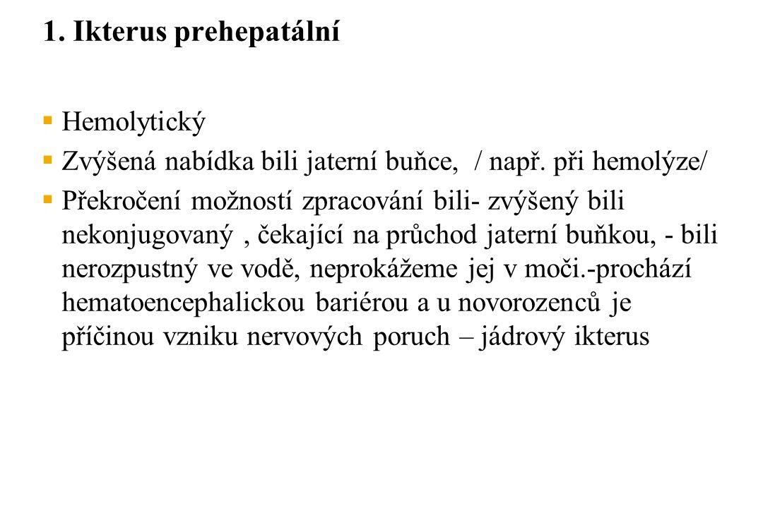 1.Ikterus prehepatální  Hemolytický  Zvýšená nabídka bili jaterní buňce, / např.