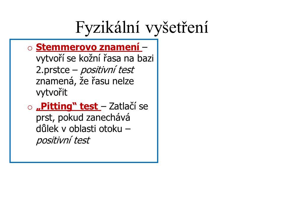 """Fyzikální vyšetření o Stemmerovo znamení – vytvoří se kožní řasa na bazi 2.prstce – positivní test znamená, že řasu nelze vytvořit o """"Pitting test – Zatlačí se prst, pokud zanechává důlek v oblasti otoku – positivní test"""