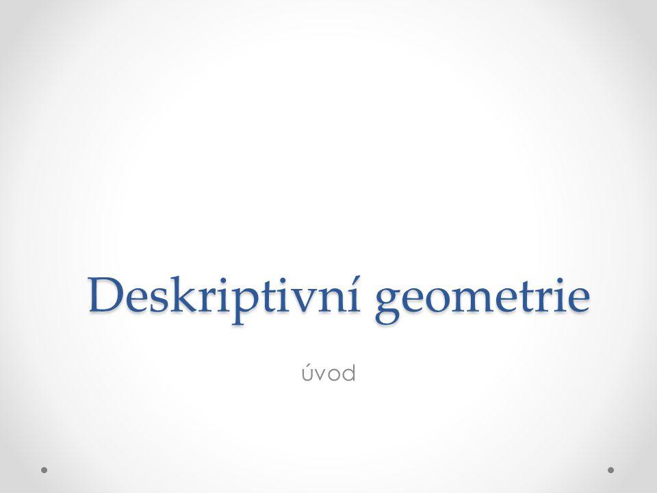 úvod Deskriptivní geometrie