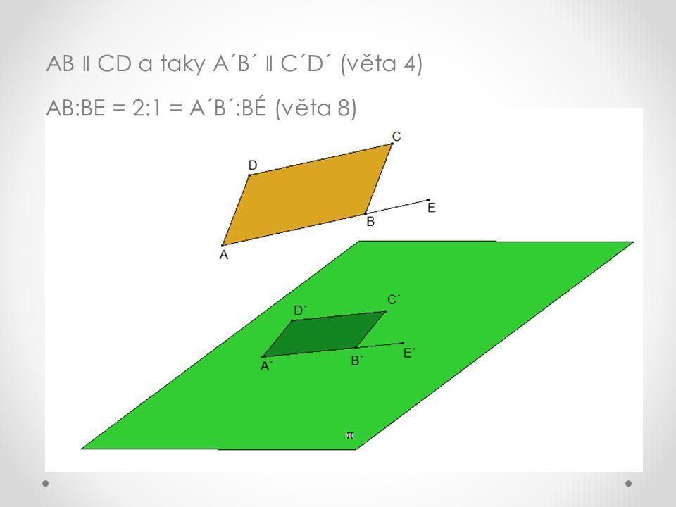 AB ǁ CD a taky A´B´ ǁ C´D´ (věta 4) AB:BE = 2:1 = A´B´:BÉ (věta 8)