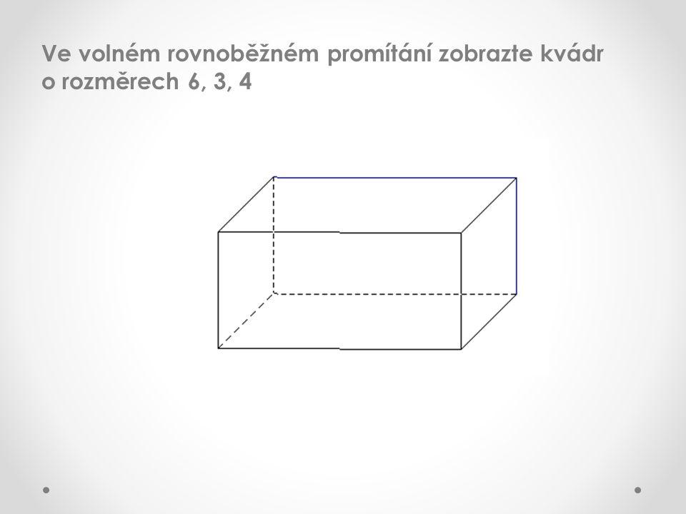 Ve volném rovnoběžném promítání zobrazte kvádr o rozměrech 6, 3, 4