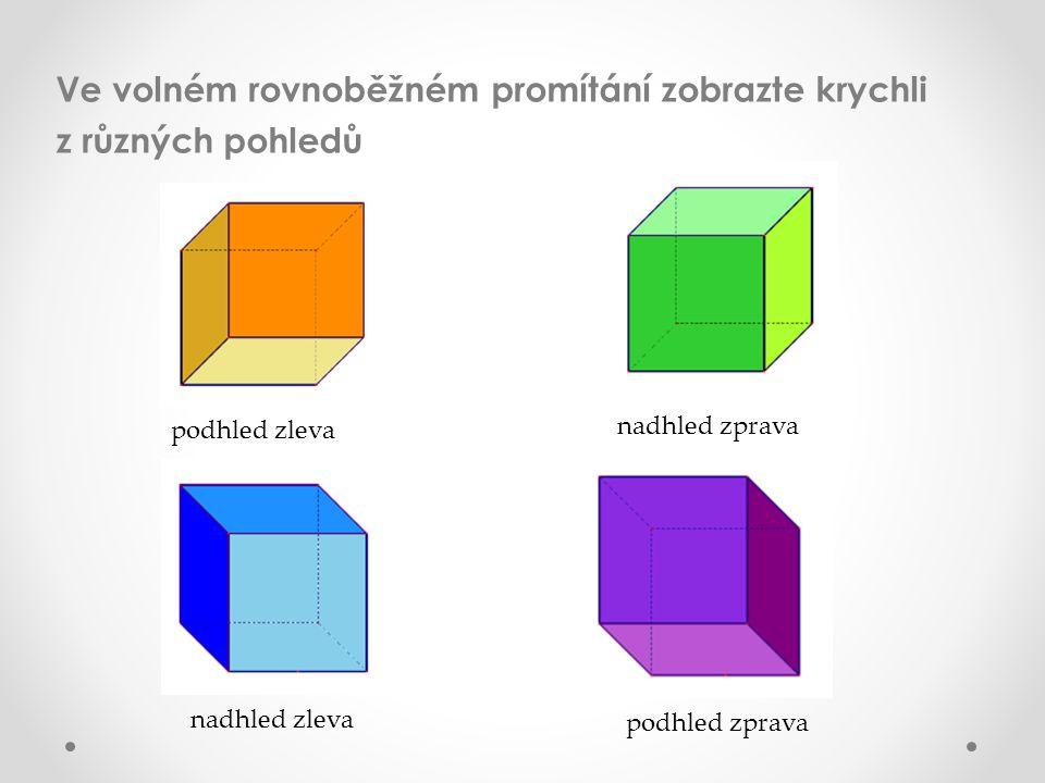 Ve volném rovnoběžném promítání zobrazte krychli z různých pohledů podhled zleva nadhled zprava nadhled zleva podhled zprava