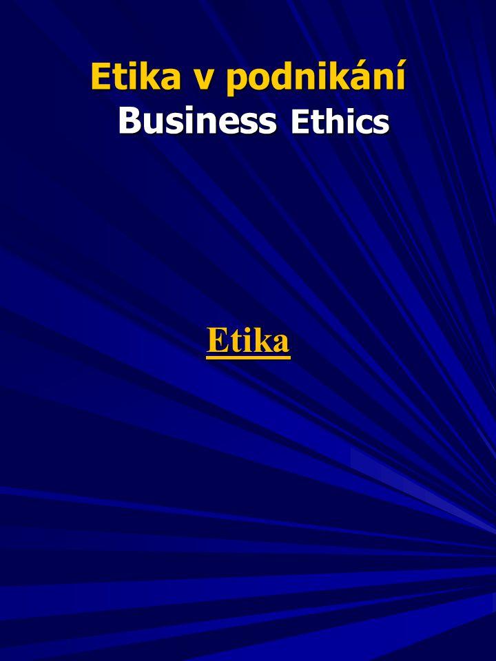 Etika v podnikání Business Ethics Etika v podnikání Business Ethics Etika