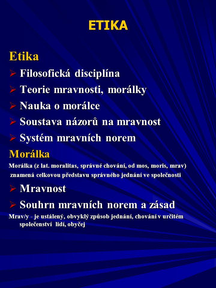ETIKA Etika Věda, zkoumá lidskou praxi s ohledem na podmínky její morálnosti vystihuje v obecnosti část etiky, kterou lze označit jako etiku obecnou Etické principy k nimž tato etika dospívá, se dotýkají lidské praxe jako celku bez ohledu na konkrétní podoby.