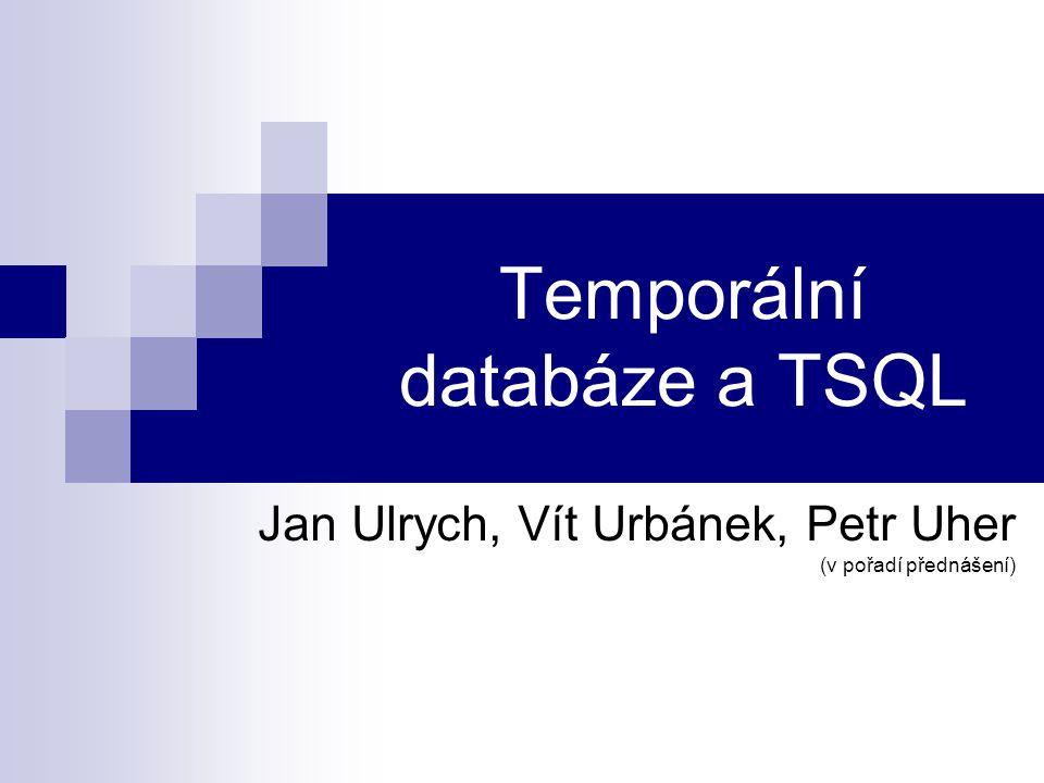 Temporální databáze a TSQL Jan Ulrych, Vít Urbánek, Petr Uher (v pořadí přednášení)