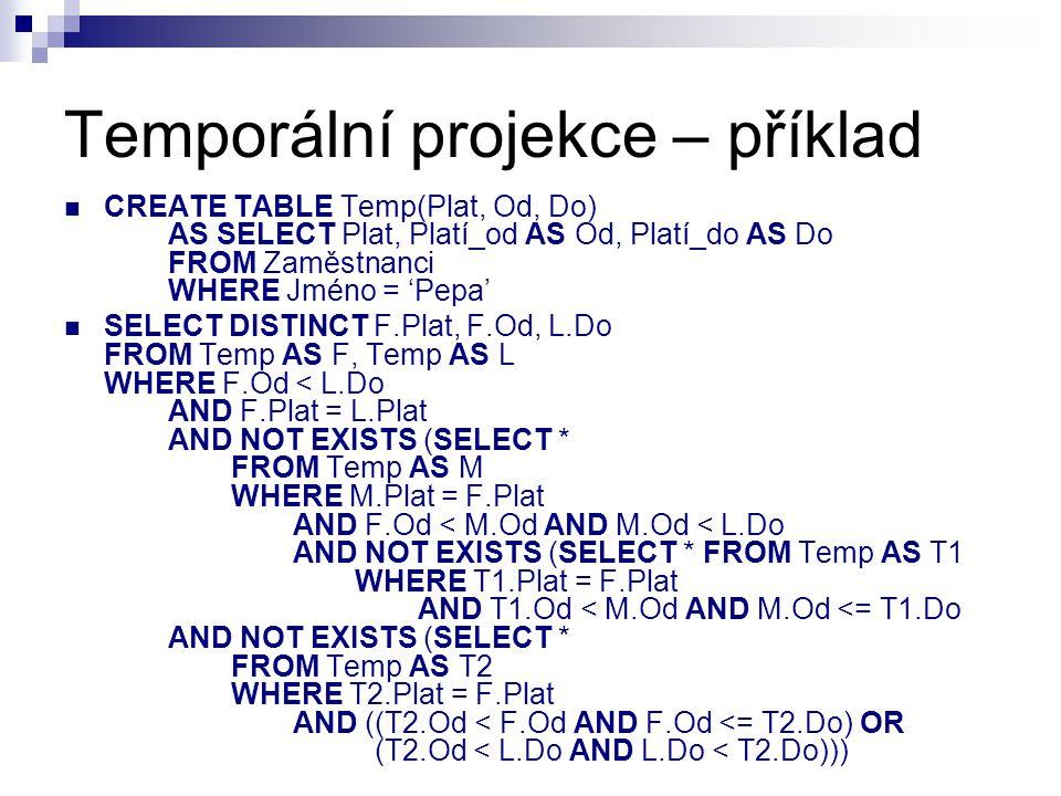 Temporální projekce – příklad CREATE TABLE Temp(Plat, Od, Do) AS SELECT Plat, Platí_od AS Od, Platí_do AS Do FROM Zaměstnanci WHERE Jméno = 'Pepa' SEL