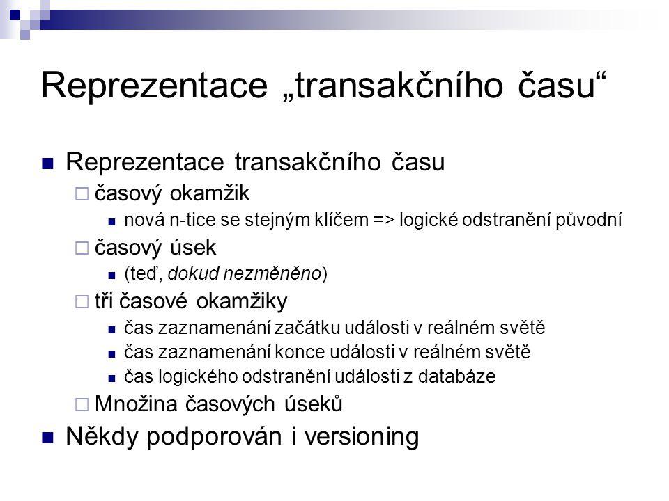 """Reprezentace """"transakčního času"""" Reprezentace transakčního času  časový okamžik nová n-tice se stejným klíčem => logické odstranění původní  časový"""
