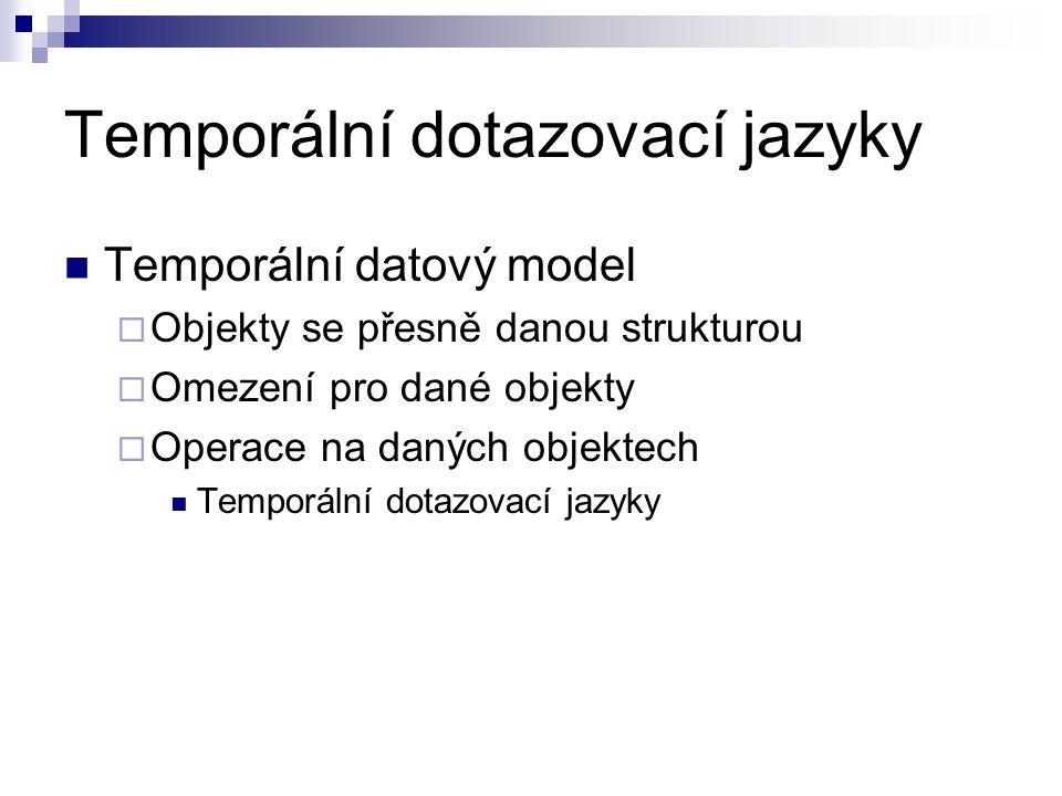 Temporální dotazovací jazyky Temporální datový model  Objekty se přesně danou strukturou  Omezení pro dané objekty  Operace na daných objektech Tem