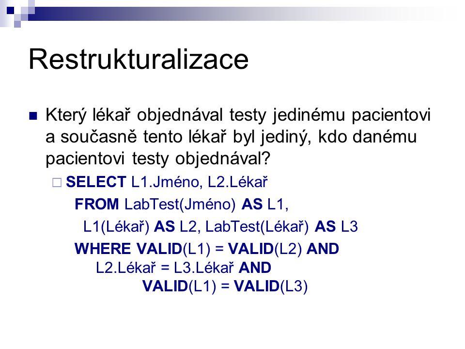 Restrukturalizace Který lékař objednával testy jedinému pacientovi a současně tento lékař byl jediný, kdo danému pacientovi testy objednával?  SELECT