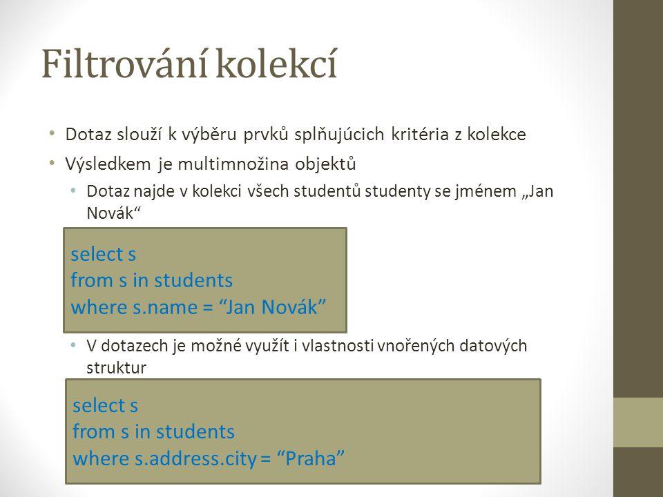 Filtrování kolekcí Dotaz slouží k výběru prvků splňujúcich kritéria z kolekce Výsledkem je multimnožina objektů Dotaz najde v kolekci všech studentů s