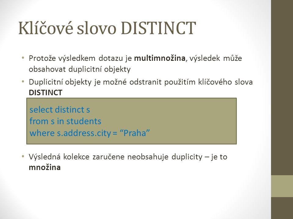 Klíčové slovo DISTINCT Protože výsledkem dotazu je multimnožina, výsledek může obsahovat duplicitní objekty Duplicitní objekty je možné odstranit použ