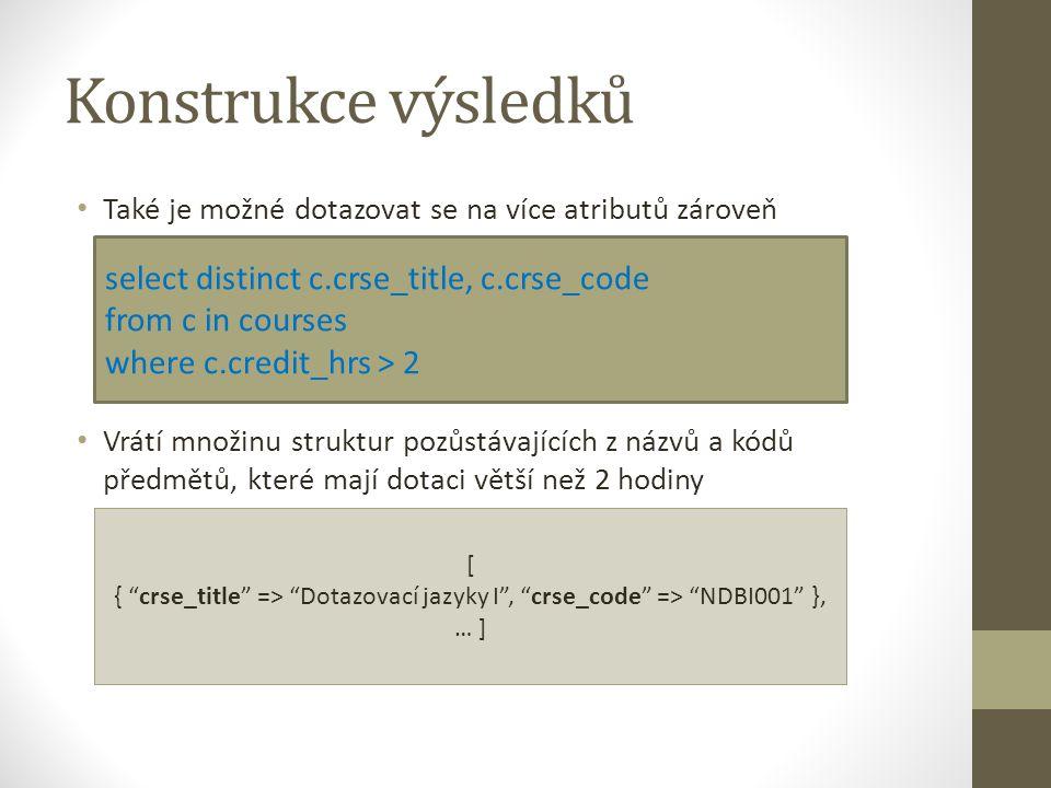 Konstrukce výsledků Také je možné dotazovat se na více atributů zároveň Vrátí množinu struktur pozůstávajících z názvů a kódů předmětů, které mají dot