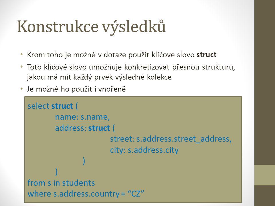 Konstrukce výsledků Krom toho je možné v dotaze použít klíčové slovo struct Toto klíčové slovo umožnuje konkretizovat přesnou strukturu, jakou má mít