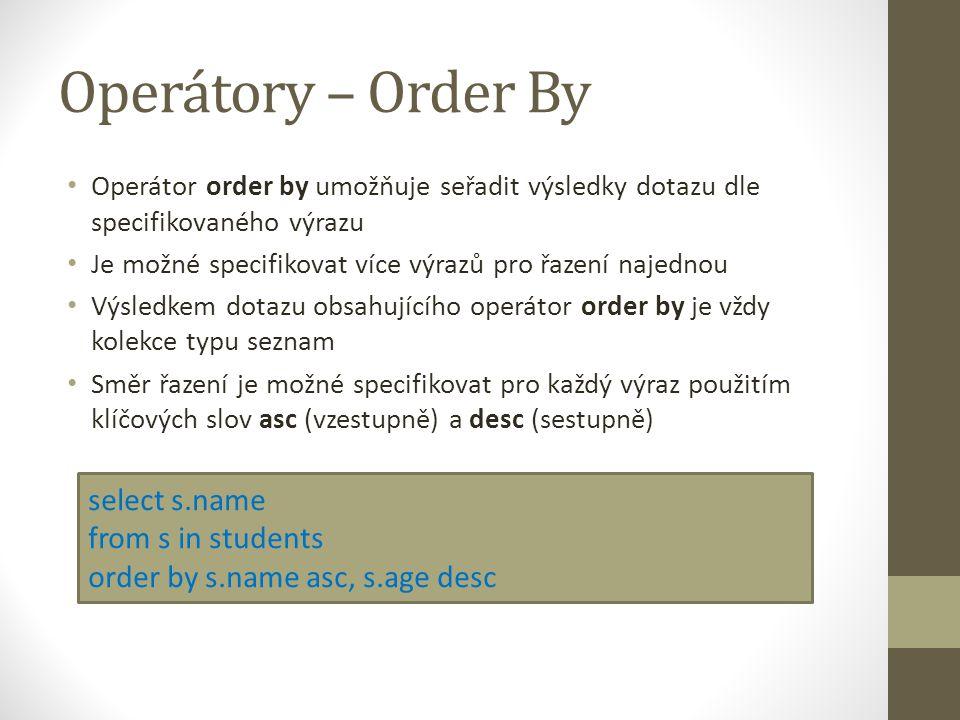 Operátory – Order By Operátor order by umožňuje seřadit výsledky dotazu dle specifikovaného výrazu Je možné specifikovat více výrazů pro řazení najedn