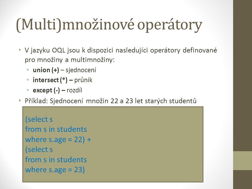 (Multi)množinové operátory V jazyku OQL jsou k dispozici nasledujíci operátory definované pro množiny a multimnožiny: union (+) – sjednocení intersect