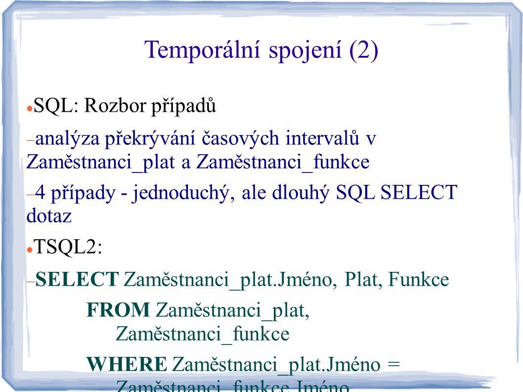 Temporální spojení (2) SQL: Rozbor případů  analýza překrývání časových intervalů v Zaměstnanci_plat a Zaměstnanci_funkce  4 případy - jednoduchý, a