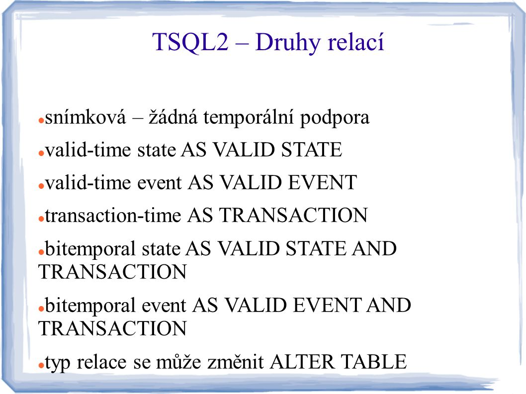 snímková – žádná temporální podpora valid-time state AS VALID STATE valid-time event AS VALID EVENT transaction-time AS TRANSACTION bitemporal state A