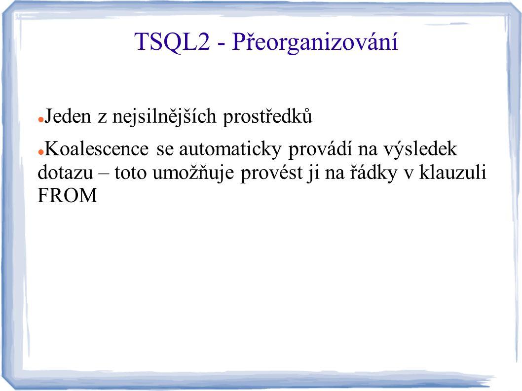 Jeden z nejsilnějších prostředků Koalescence se automaticky provádí na výsledek dotazu – toto umožňuje provést ji na řádky v klauzuli FROM TSQL2 - Pře