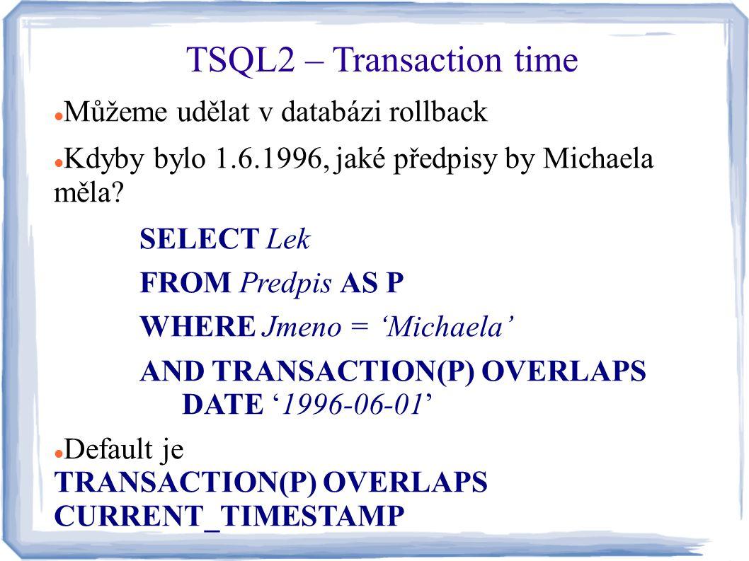 Můžeme udělat v databázi rollback Kdyby bylo 1.6.1996, jaké předpisy by Michaela měla? SELECT Lek FROM Predpis AS P WHERE Jmeno = 'Michaela' AND TRANS