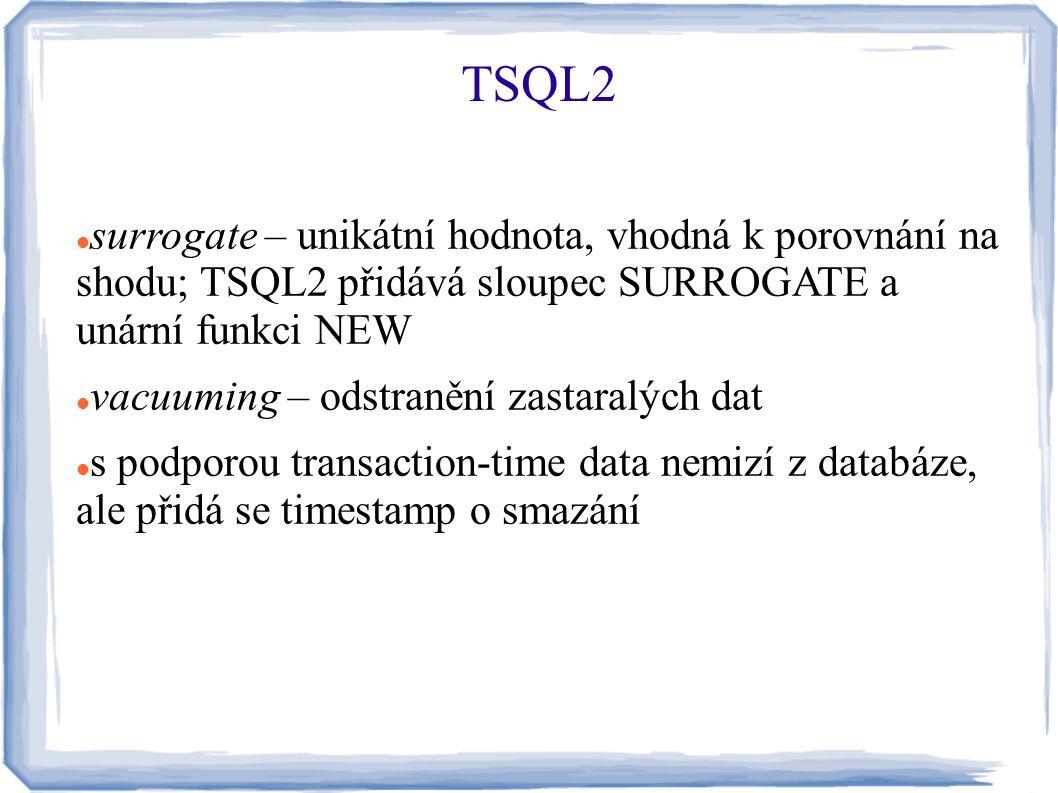 surrogate – unikátní hodnota, vhodná k porovnání na shodu; TSQL2 přidává sloupec SURROGATE a unární funkci NEW vacuuming – odstranění zastaralých dat