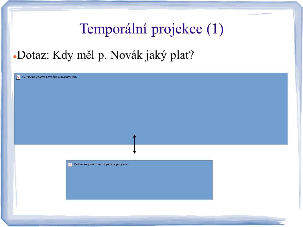 Temporální projekce (1) Dotaz: Kdy měl p. Novák jaký plat?